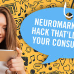 The NeuroMarketing Hack That'll Hook Your Consumers